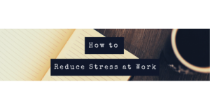 how to reduce stress at work