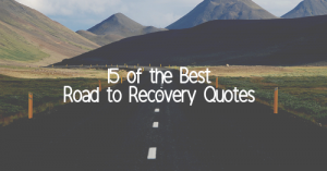 15 of the Best Road to Recovery Quotes