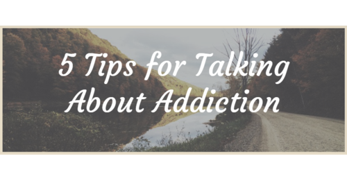 5 tips for talking about addiction