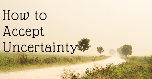 How to Accept Uncertainty