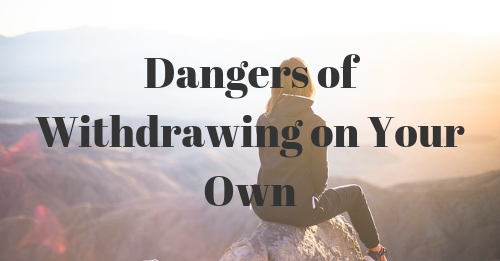 dangers of withdrawing on your own