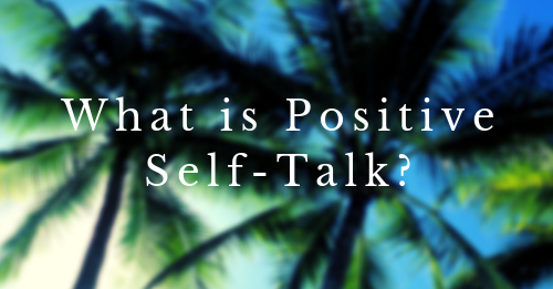 What is Positive Self-Talk
