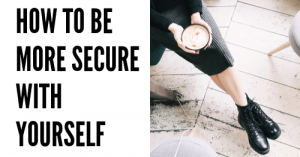 how to be more secure with yourself