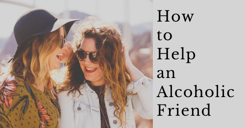 how to help an alcoholic friend