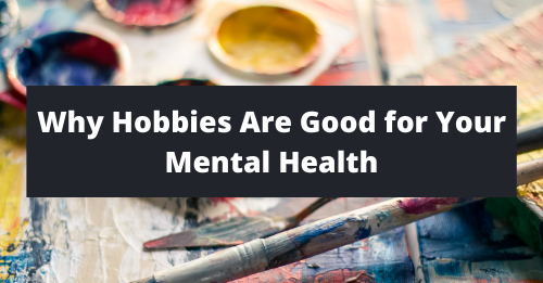 """""""Why Hobbies Are Good for Your Mental Health"""" Graphic"""