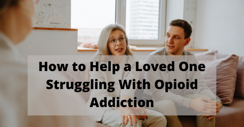 How to Help a Loved One Struggling With Opioid Addiction