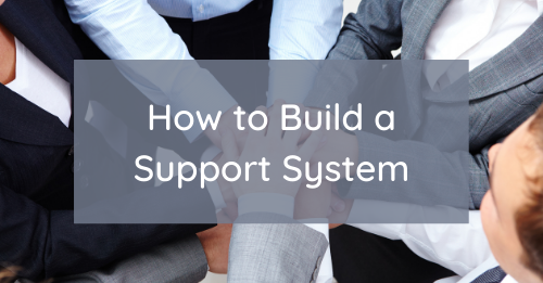 How to Build a Support System