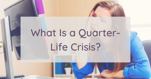 What Is a Quarter-Life Crisis